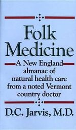 Folk Medicine : A New England Almanac of Natural Health Care from a Noted Vermont Country Doctor - D. C. Jarvis