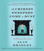As Chimney Sweepers Come to Dust : A Flavia de Luce Novel - Alan Bradley