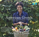 American Grown : The Story of the White House Kitchen Garden and Gardens Across America - Michelle Obama