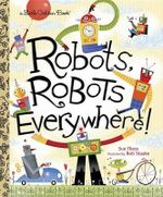 Robots, Robots Everywhere! : A Little Golden Book - Sue Fliess