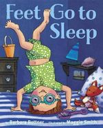 Feet, Go to Sleep - Barbara Bottner