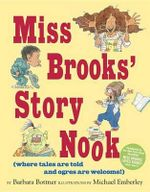 Miss Brooks' Story Nook (Where Tales are Told and Ogres are Welcome) - Barbara Bottner