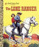 The Lone Ranger : A Little Golden Book - Steffi Fletcher