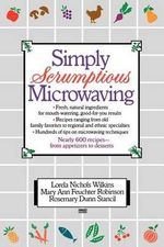 FT-Sim Scrumpt Microwa : A Collection of Recipes from Simple Everyday to Elegant Gourmet Dishes - Mary Ann Feuchter Robinson