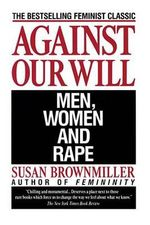 Against Our Will : Men, Women and Rape - Susan Brownmiller