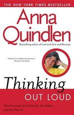Thinking out Loud : On the Personal, the Political, the Public and the Private - Anna Quindlen