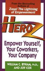 Heroz : Empower Yourself, Your Co-Workers and Your Company - Jeff Cox