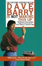 Dave Barry Is Not Making This Up - Dr Dave Barry