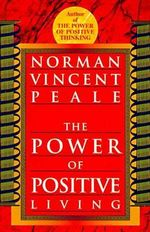 The Power of Positive Living - Norman Vincent Peale