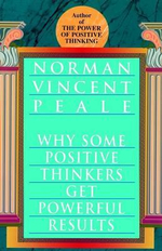 Why Some Positive Thinkers Get Powerful Results : Ballentine Books Edition - Norman Vincent Peale