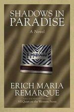 Shadows in Paradise : A Novel - Erich Maria Remarque