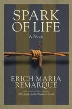 Spark of Life : A Novel - Erich Maria Remarque