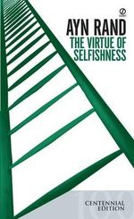 The Virtue of Selfishness : A New Concept of Egoism - Ayn Rand