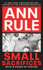 Small Sacrifices : a True Story of Passion and Murder - Ann Rule