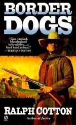 Border Dogs : Ranger Ser. - Ralph Cotton