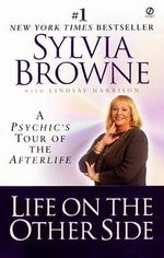 Life on the Other Side : A Psychic's Tour of the Afterlife - Sylvia Browne