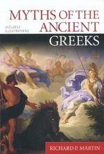 Myths of the Ancient Greeks - Richard P. Martin