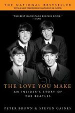 The Love You Make (Om) : An Insider's Story of the Beatles - Peter Brown & Steve Gaines