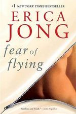 Fear of Flying : Real Women Write About Real Sex - Erica Jong