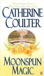 Moonspun Magic : Magic Trilogy - Catherine Coulter