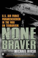 None Braver : U.S. Air Force Pararescuemen in the War on Terrorism - Michael Hirsh