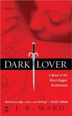 Dark Lover : Black Dagger Brotherhood Series : Book 1 - J. R. Ward