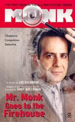 Mr Monk Goes to the Firehouse : Monk - Lee Goldberg