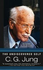 The Undiscovered Self : Understanding the Dark Side of the Psyche - Carl Gustav Jung