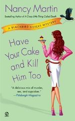 Have Your Cake and Kill Him Too : Blackbird Sisters Mysteries - Nancy Martin