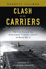 Clash of the Carriers : The True Story of the Marianas Turkey Shoot of - Barrett Tillman