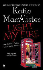 Light My Fire : An Aisling Grey, Guardian, Novel - Katie MacAlister