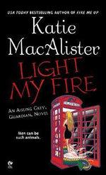 Light My Fire : An Aisling Grey, Guardian, Novel - Katie MacAlister