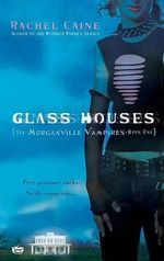 Glass Houses : The Morganville Vampires : Book 1 - Rachel Caine