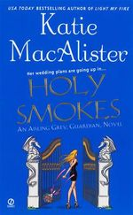 Holy Smokes : Aisling Grey, Guardian Series : Book 4 - Katie MacAlister