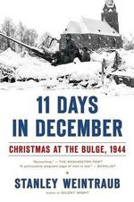 11 Days in December : Christmas at the Bulge, 1944 - Stanley Weintraub