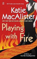 Playing with Fire : A Novel of the Silver Dragons - Katie MacAlister