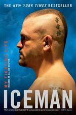 Iceman : My Fighting Life - Chuck Liddell