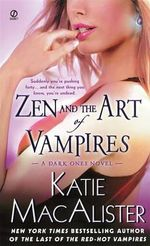 Zen and the Art of Vampires : A Dark Ones Novel - Katie MacAlister