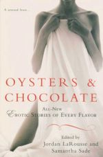 Oysters & Chocolate : All-New Erotic Stories of Every Flavor