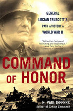 Command of Honor : General Lucian Truscott's Path to Victory in World War II - H Paul Jeffers