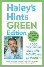 Haley's Hints: Green Edition : 1000 Great Tips to Save Time, Money and the Planet - Graham Haley