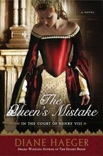 The Queen's Mistake : In the Court of Henry VIII - Diane Haeger
