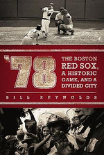 78 : The Boston Red Sox, a Historic Game, and a Divided City - Bill Reynolds