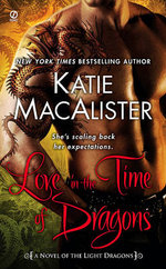 Love In The Time Of Dragons : A Novel Of The Light Dragons :  A Novel Of The Light Dragons - Katie MacAlister