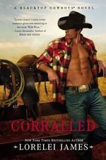 Corralled : Blacktop Cowboys Series : Book 2 - Lorelei James