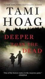 Deeper Than the Dead : Deeper Than the Dead Series : Book 1 - Tami Hoag
