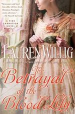 The Betrayal of the Blood Lily : Pink Carnation Series : Book 6 - Lauren Willig