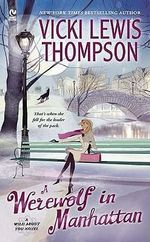 A Werewolf in Manhattan :  A Wild about You Novel - Vicki Lewis Thompson