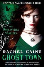 Ghost Town : The Morganville Vampires Series : Book 9 - Rachel Caine