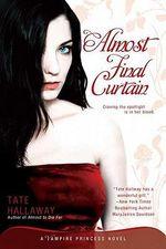 Almost Final Curtain : A Vampire Princess Novel - Tate Hallaway
